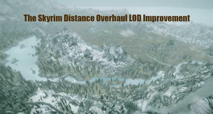 The Skyrim Distance Overhaul LOD Improvement